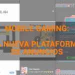 Anuncios en Mobile Gaming: el CTR más prometedor