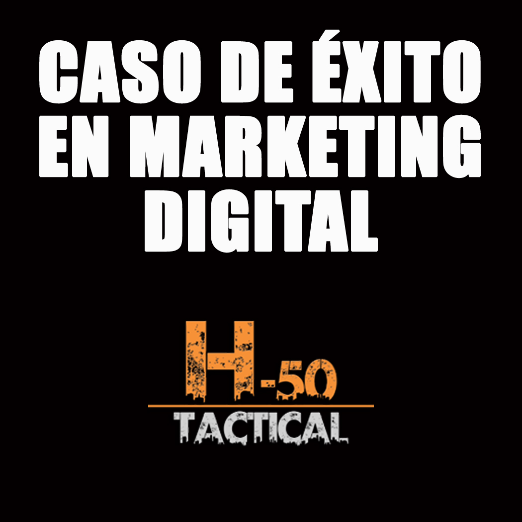 Caso de éxito en marketing digital con H-50 TACTICAL