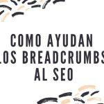 ¿Qué son los breadcrumbs o migas de pan?