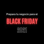 Prepara tu negocio para el Black Friday 2021