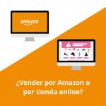 ¿Vender por Amazon o por tienda online?
