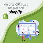 Mejores CRM Shopify, ¿cuál integrar?