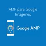 Lo nuevo de AMP para Google Imágenes