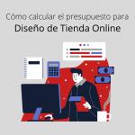 Presupuesto de tienda online, ¿Cómo calcularlo?