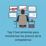 Top 3 herramientas para monitorizar los precios de la competencia