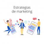 Estrategias de marketing que ayudan a impulsar el negocio